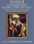 The Northern Court Cities of Italy: Milan, Parma, Piacenza, Mantua, Ferrara, Bologna, Urbino...