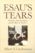 Esau's Tears Modern Anti-Semitism and the Rise of the Jews