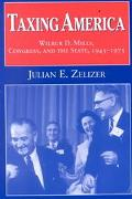 Taxing America Wilbur D. Mills, Congress, and the State, 1945-1975