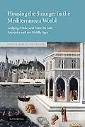 Housing the Stranger in the Mediterranean World Lodging, Trade, and Travel in Late Antiquity...