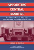 Appointing Central Bankers The Politics of Monetary Policy in the United States and the Euro...