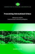 Prosecuting International Crimes Selectivity and the International Criminal Law Regime
