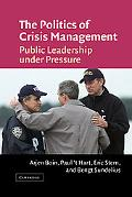 Politics of Crisis Management Public Leadership Under Pressure