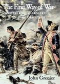 First Way of War American Warmaking on the Frontier, 1607-1814