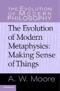 Evolution of Modern Metaphysics : Making Sense of Things