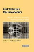 Post Walrasian Macroeconomics Beyond the Dynamic Stochastic General Equilibrium Model