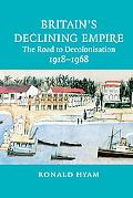 Britain's Declining Empire The Road to Decolonisation, 1918-1968
