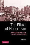 Ethics of Modernism Moral Ideas in Yeats, Eliot, Joyce, Woolf And Beckett