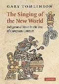 Singing of the New World Indigenous Voice in the Era of European Contact