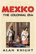 Mexico The Colonial Era