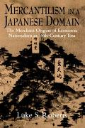 Mercantilism in a Japanese Domain The Merchant Origins of Economic Nationalism in 18Th-Century Tosa
