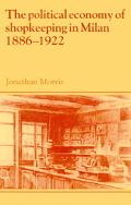 Political Economy of Shopkeeping in Milan 1886-1922