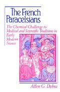 French Paracelsians The Chemical Challenge to Medical and Scientific Tradition in Early Mode...