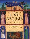 The World of King Arthur and His Court: People, Places, Legend, and Lore - Kevin Crossley-Ho...