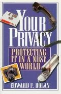 Your Privacy: Protecting It in a Nosy World: Protecting It in a Nosy World - Edward F. Dolan...