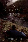 Separate Place: A Family, a Cabin in the Woods and a Journey of Love and Spirit