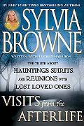 Visits from the Afterlife The Truth About Hauntings, Spirits, and Reunions With Lost Loved Ones