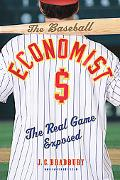 Baseball Economist The Real Game Exposed