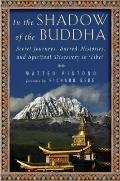 In the Shadow of the Buddha : Secret Journeys, Sacred Histories, and Spiritual Discovery in ...
