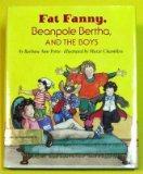 Fat Fanny, Beanpole Bertha and the Boys - Barbara Ann Porte - Hardcover