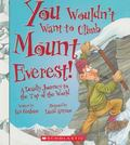 You Wouldn't Want to Climb Mount Everest! : A Deadly Journey to the Top of the World