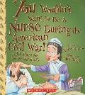 You Wouldn't Want to Be a Nurse During the American Civil War! : A Job That's Not for the Sq...