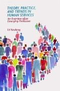Theory, Practice, and Trends in Human Services An Overview of an Emerging Profession