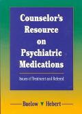 Counselor's Resource on Psychiatric Medications Issues of Treatment and Referral