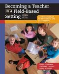 Becoming A Teacher In A Field-based Setting An Introduction To Education And Classrooms With...