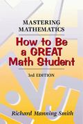 Mastering Mathematics How to Be a Great Math Student