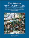 World of the Counselor An Experiential Workbook for Developing Professional Competencies