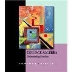 Student Solutions Manual for Goodman/Hirsch's College Algebra: Understanding Functions, A Gr...