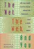 'Net, the Web, and You All You Really Need to Know About the Internet... and a Little Bit More