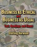 Business As Ethical and Business As Usual Text, Readings, and Cases