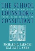 School Counselor As Consultant An Integrated Model For School-based Consultation
