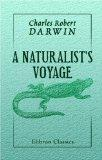 A Naturalist's Voyage: Journal of Researches into the Natural History and Geology of the Cou...