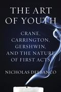 Art of Youth : Crane, Carrington, Gershwin, and the Nature of First Acts