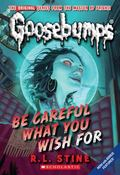 Be Careful What You Wish For (Classic Goosebumps Series #7)