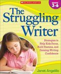 Struggling Writer : Strategies to Help Kids Focus, Build Stamina, and Develop Writing Confid...