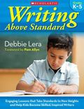 Writing Above Standard: Engaging Workshop Lessons That Take Standards to New Heights and Hel...
