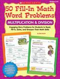 50 Fill-in Math Word Problems: Multiplication & Division: Engaging Story Problems for Studen...