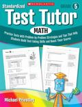 Standardized Test Tutor: Math: Grade 5: Practice Tests With Problem-by-Problem Strategies an...