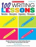 100 Writing Lessons: Narrative ? Descriptive ? Expository ? Persuasive: Ready-to-Use Lessons...