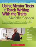 Using Mentor Texts to Teach Writing with the Traits: Middle School : An Annotated Bibliograp...