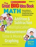The Great BIG Idea Book: Math: Dozens and Dozens of Just-Right Activities for Teaching the Topics and Skills Kids Really Need to Master (Great Big Ideas Books)