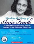 Teaching The Diary of Anne Frank (Revised): An In-Depth Resource for Learning about the Holo...