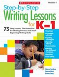 Step-by-Step Writing Lessons for K-1: 75 Easy Lessons That Introduce the Writing Process and...