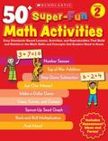 50+ Super-Fun Math Activities: Grade 2: Easy Standards-Based Lessons, Activities, and Reprod...