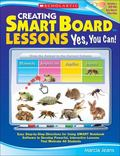 Creating SMART Board Lessons: Yes, You Can!: Easy Step-by-Step Directions for Using SMART No...