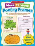 Week-by-Week Poetry Frames: 50+ Easy Reproducible Frames That Guide Every Child to Write Dif...